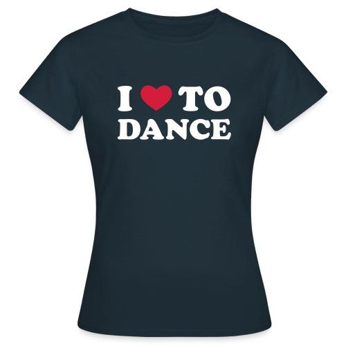I love to dance - Frauen T-Shirt