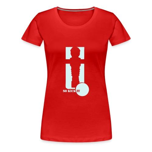 Kicker-Shirt So kick it - Frauen Premium T-Shirt