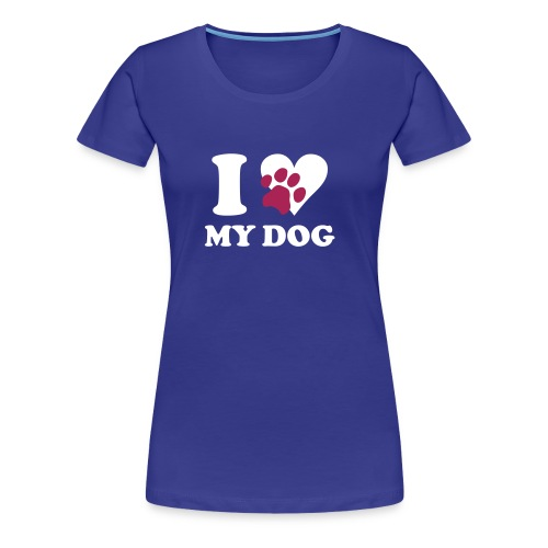 I love my Dog Shirt kurzer Arm ohne homepage - Frauen Premium T-Shirt