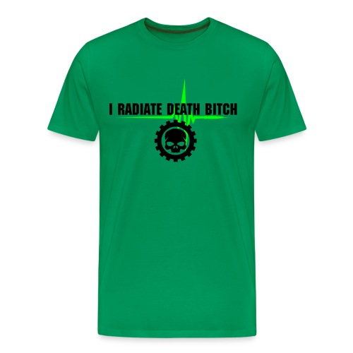 I Radiate Death Bitch Men's tee shirt - Men's Premium T-Shirt