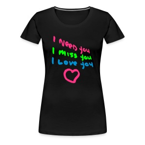 I need You, I miss you, I love you, www.eushirt.com T-Shirts - Frauen Premium T-Shirt