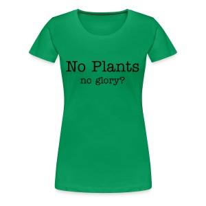 Gärtnerin no plants no glory? - Frauen Premium T-Shirt
