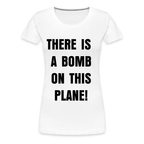 There is a bomb on this plane! - Women's Premium T-Shirt