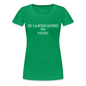 Gärtnerin in Landscaping we trust - Frauen Premium T-Shirt