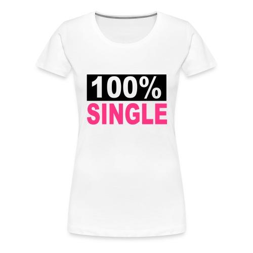 100% Single - Women's Premium T-Shirt