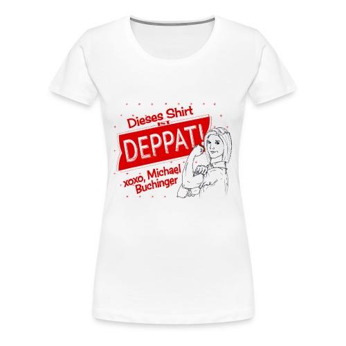 Frauen Premium T-Shirt - Jeder weiß, was Sache ist, mit dem Dieses Shirt ist deppat!-Shirt im Vintage-Design, mit einer fabelhaften Zeichnung von Kerstin Köstenberger!