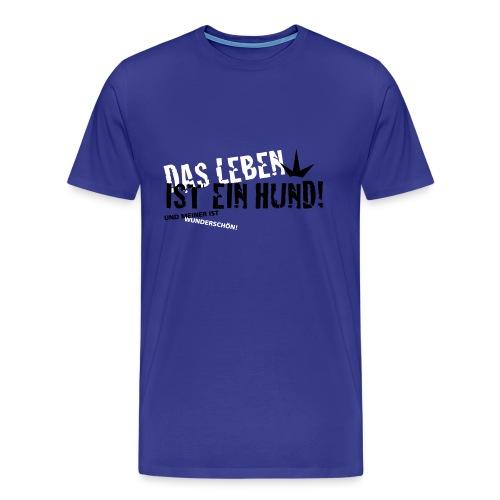 Das leben ist ein hund und meiner ist wunderschön! - Männer Premium T-Shirt