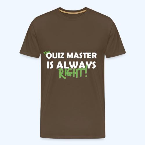The Quiz Master is always right T-Shirt in Brown - Men's Premium T-Shirt