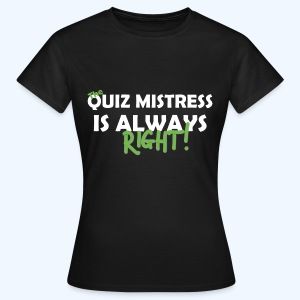 Quiz Mistress is always right T-Shirt in Brown - Women's T-Shirt