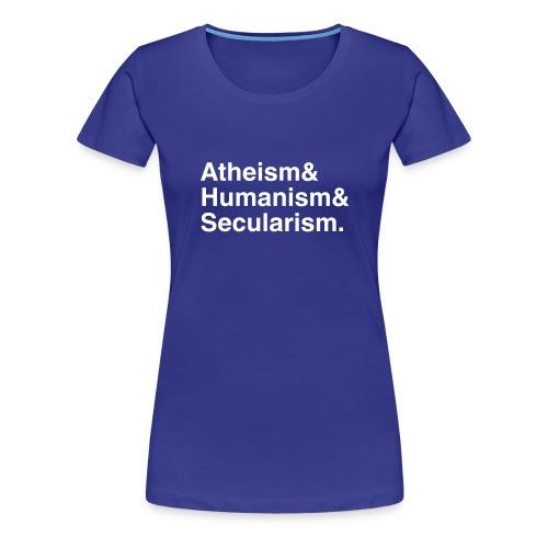 Atheism & Humanism & Secularism. - Women's Premium T-Shirt