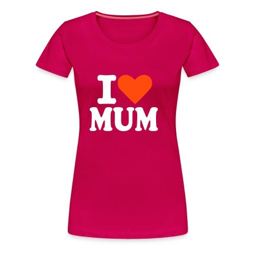 I LOVE MUM - Frauen Premium T-Shirt