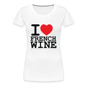 I love French Wine - T-shirt Premium Femme
