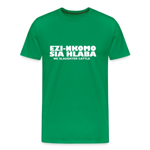 We Slaughter Cattle - Green Mens T-Shirt - Men's Premium T-Shirt