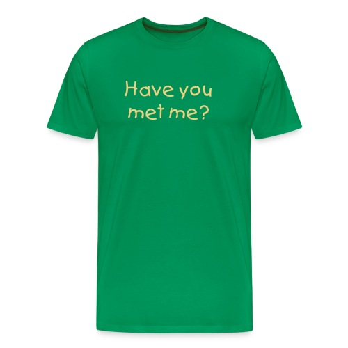 Have you met me - Männer Premium T-Shirt