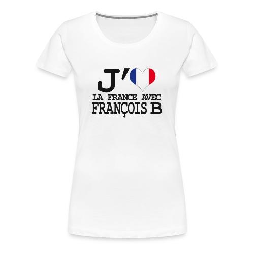J'aime la France avec François B - T-shirt Premium Femme