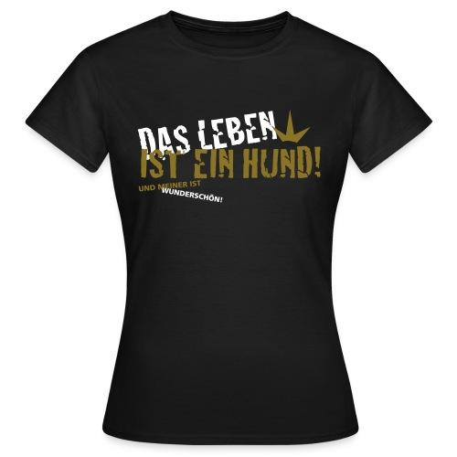 Das leben ist ein hund und meiner ist wunderschön! (gold weiss) - Frauen T-Shirt