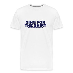 Sing For the Shirt - White T-Shirt - Men's Premium T-Shirt