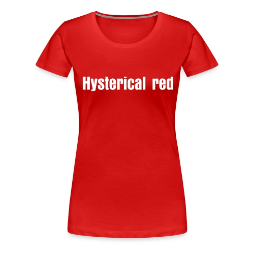 Hysterical red - Vrouwen Premium T-shirt