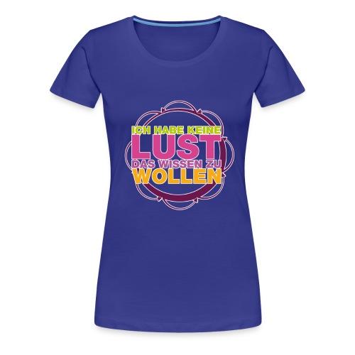 Ich habe keine Lust das wissen zu wollen - Girlieshirt türkis - Frauen Premium T-Shirt
