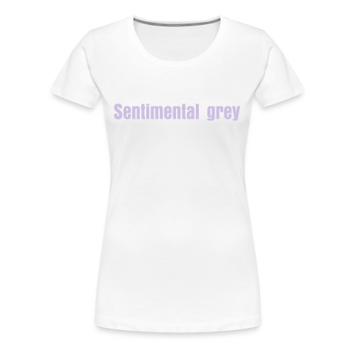 Sentimental grey - Vrouwen Premium T-shirt