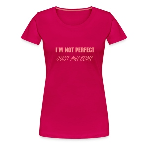 I'M NOT PERFECT, JUST AWESOME - T-Shirt / Girlieshirt - Frauen Premium T-Shirt