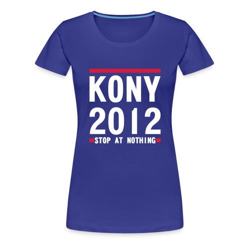 KONY  STOP AT NOTHING - Women's Premium T-Shirt