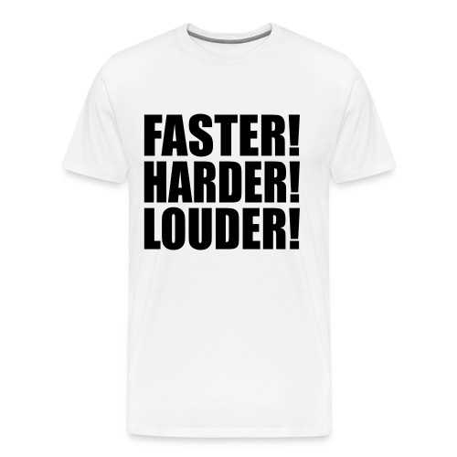 FASTER HARDER LOUDER - Men's Premium T-Shirt