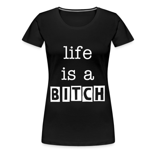 lifeisabitch2 - Frauen Premium T-Shirt