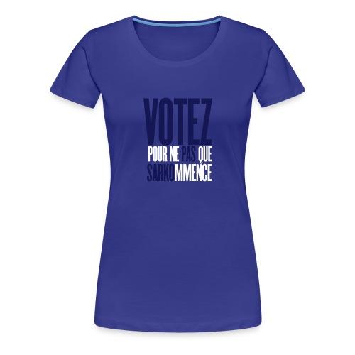 Votez pour ne pas que Sarko mmence - T-shirt Premium Femme