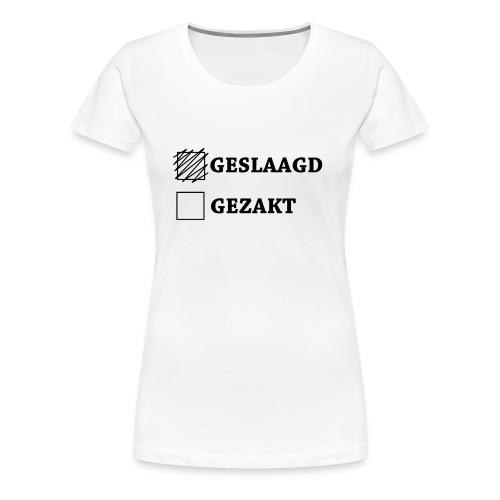 Vrouwen Premium T-shirt - Shirt met het vakje geslaagd aangekruist.