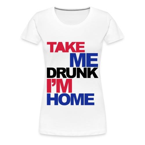 Take Me Drunk - Women's Premium T-Shirt