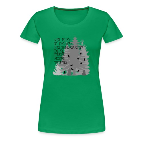 fun t-shirt finken fink Zungenbrecher spruch sprüche wald bäume baum dick fichte fichten fun - Frauen Premium T-Shirt
