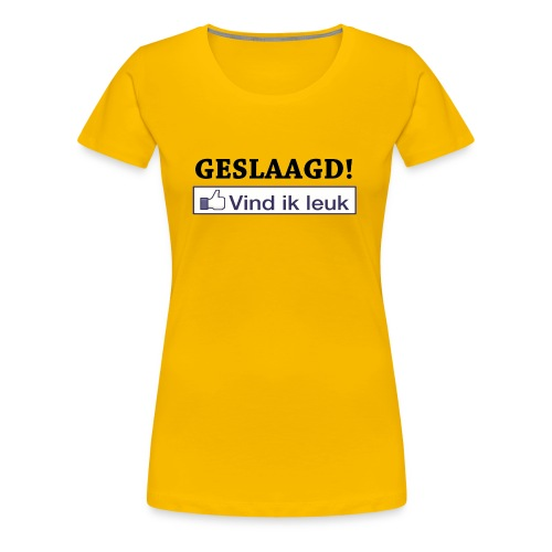 Vrouwen Premium T-shirt - Shirt met de tekst geslaagd en een button van Facebook met 'Vind ik leuk'.