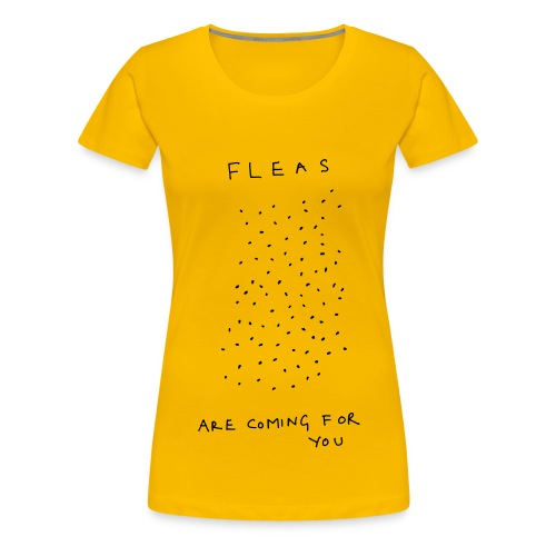 Fleas Are Coming For You - Women's Premium T-Shirt