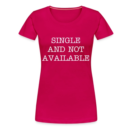 single and not available - Frauen Premium T-Shirt