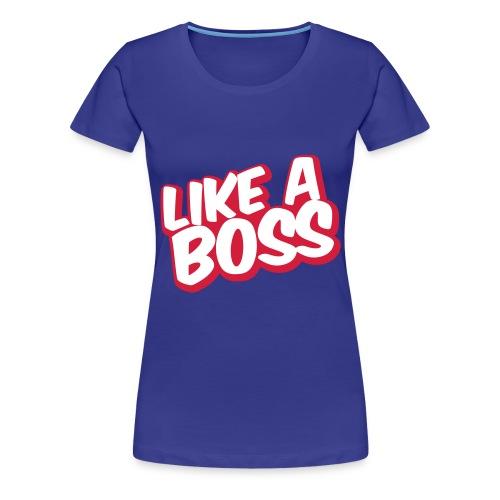 :) LIKE A BOSS - T-shirt Premium Femme