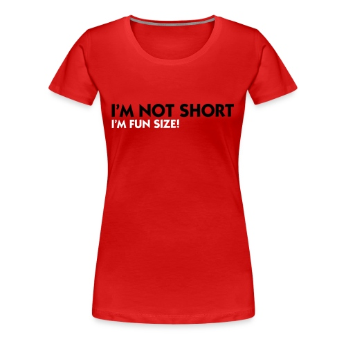 I´m not Short I´m fun size! - Frauen Premium T-Shirt