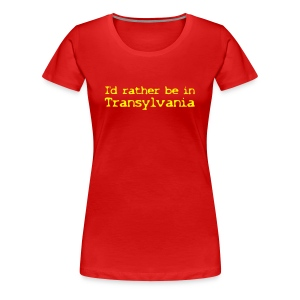 Damen- Shirt I'd rather be in Transylvania - Frauen Premium T-Shirt