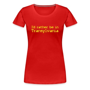 T-Shirt I'd rather be in Transylvania - Frauen Premium T-Shirt