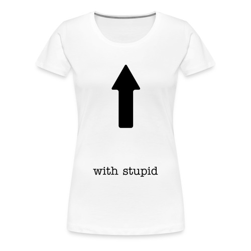 with stupid - Vrouwen Premium T-shirt
