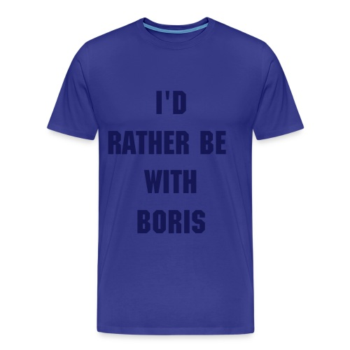 I'd rather be with BORIS (TEE) - Men's Premium T-Shirt