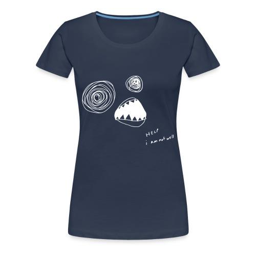 Help I Am Not Well - Women's Premium T-Shirt