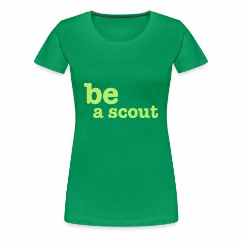 be a scout - T-shirt Premium Femme