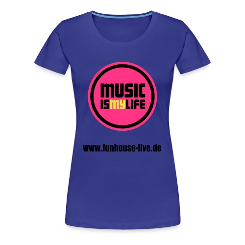 Funhouse -  Music is my life - Frauen Premium T-Shirt