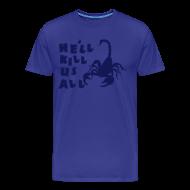 T-Shirts ~ Men's Premium T-Shirt ~ He'll KILL US ALL! Scorpion Shirt!