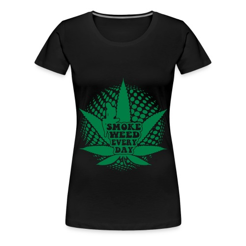 Weed Every Day - Frauen Premium T-Shirt