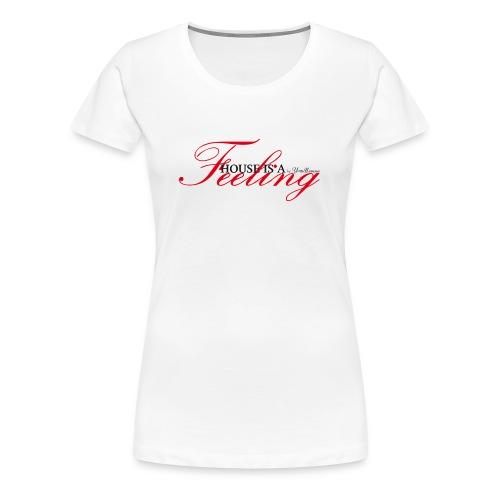 House Is a Feeling Girlie-Shirt / White - Women's Premium T-Shirt