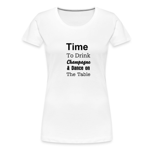 Time to Drink... - Women's Premium T-Shirt
