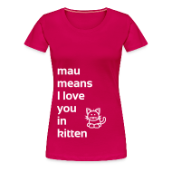 T-Shirts ~ Frauen Premium T-Shirt ~ mau means I love you in kitten
