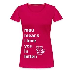 mau means I love you in kitten - Frauen Premium T-Shirt